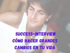 Success-Interview | Cómo hacer grandes cambios en tu vida