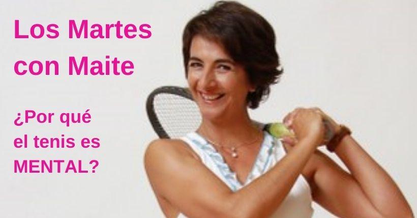 LOS MARTES CON MAITE |  ¿Por qué el tenis es mental?